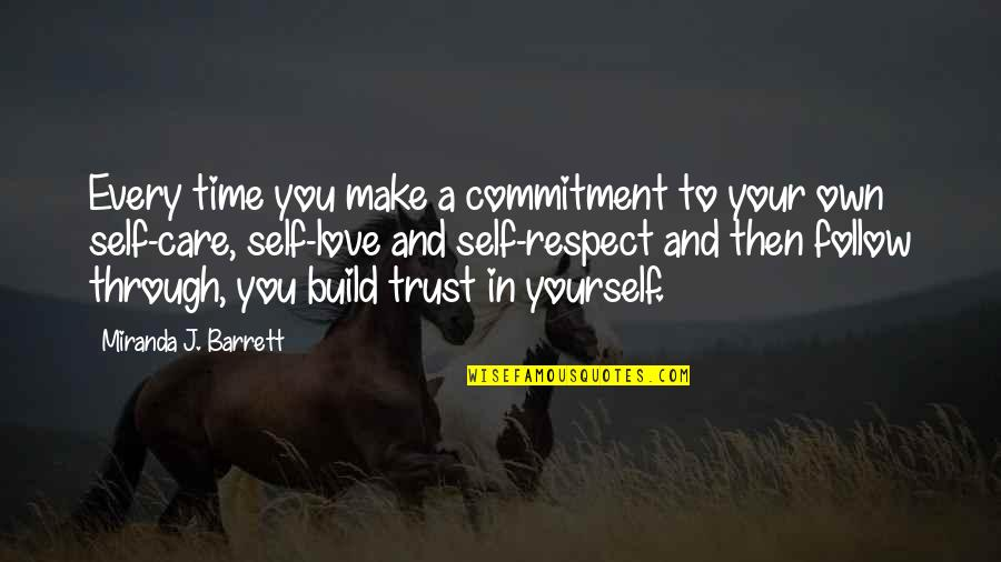 Trust Love Respect Quotes By Miranda J. Barrett: Every time you make a commitment to your