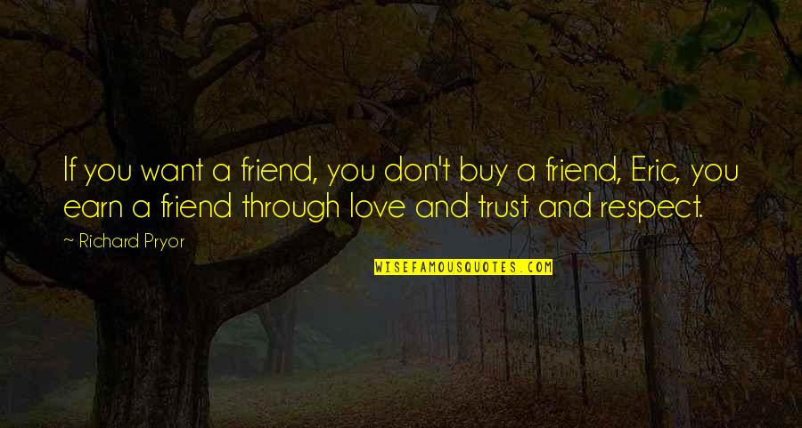 Trust Love Respect Quotes By Richard Pryor: If you want a friend, you don't buy