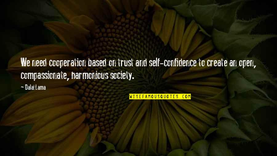 Trust Self Quotes By Dalai Lama: We need cooperation based on trust and self-confidence