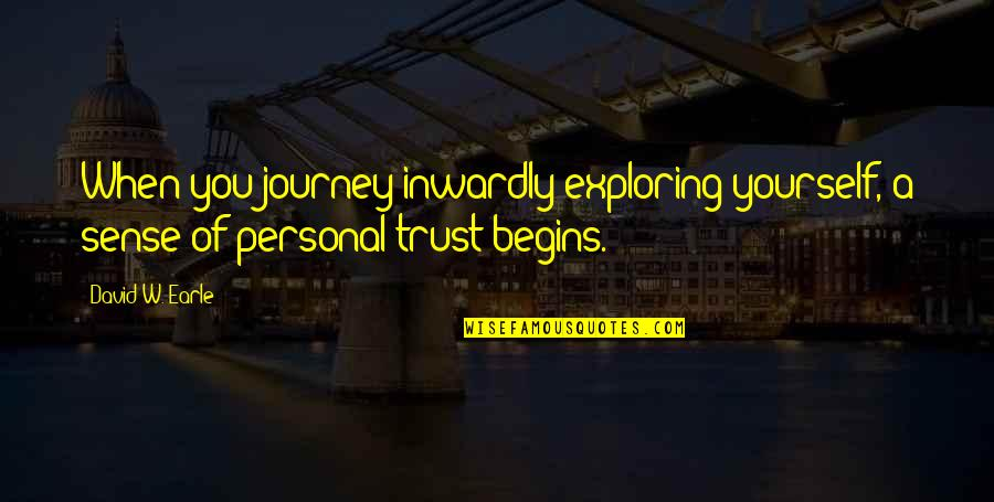 Trust Self Quotes By David W. Earle: When you journey inwardly exploring yourself, a sense