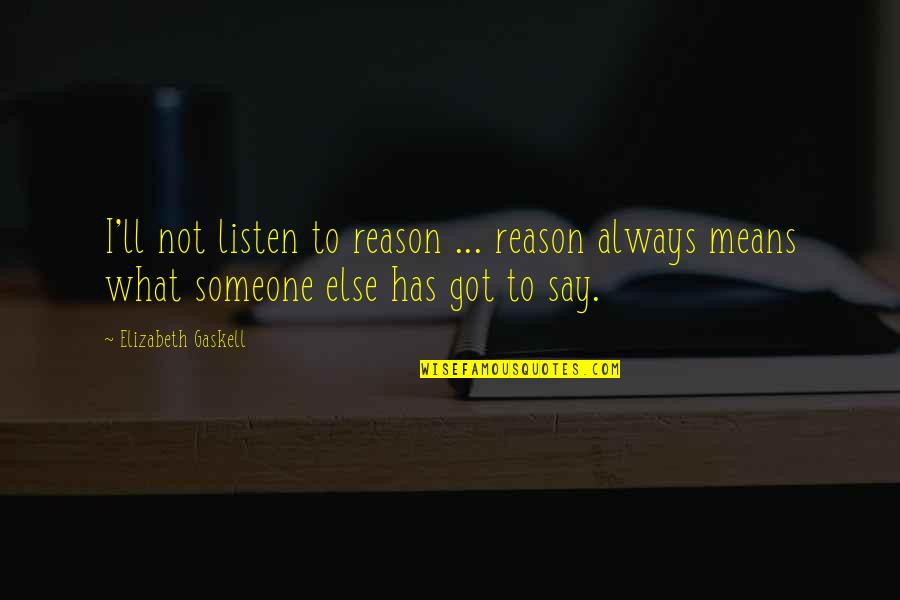 Trust Self Quotes By Elizabeth Gaskell: I'll not listen to reason ... reason always