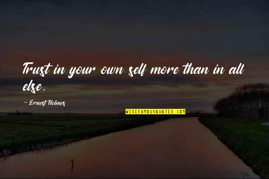 Trust Self Quotes By Ernest Holmes: Trust in your own self more than in