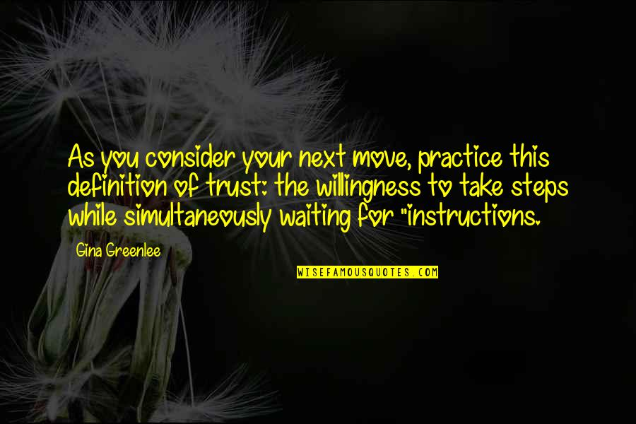 Trust Self Quotes By Gina Greenlee: As you consider your next move, practice this