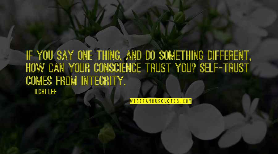 Trust Self Quotes By Ilchi Lee: If you say one thing, and do something