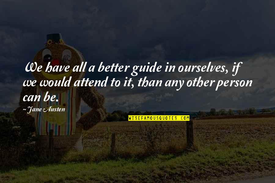 Trust Self Quotes By Jane Austen: We have all a better guide in ourselves,
