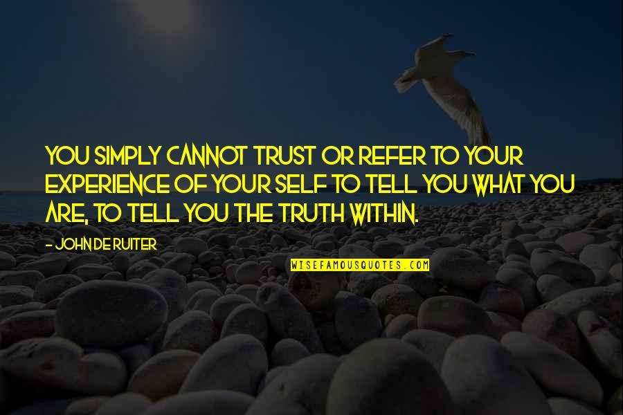 Trust Self Quotes By John De Ruiter: You simply cannot trust or refer to your