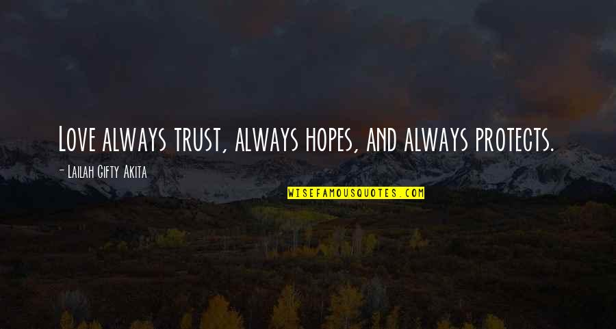 Trust Self Quotes By Lailah Gifty Akita: Love always trust, always hopes, and always protects.
