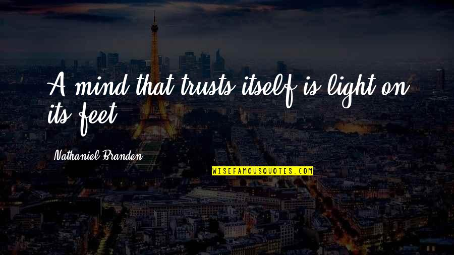 Trust Self Quotes By Nathaniel Branden: A mind that trusts itself is light on