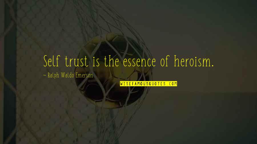 Trust Self Quotes By Ralph Waldo Emerson: Self trust is the essence of heroism.