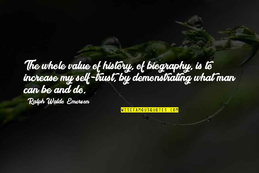 Trust Self Quotes By Ralph Waldo Emerson: The whole value of history, of biography, is