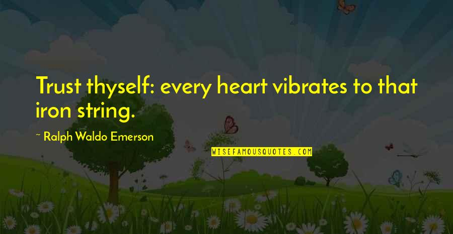 Trust Self Quotes By Ralph Waldo Emerson: Trust thyself: every heart vibrates to that iron
