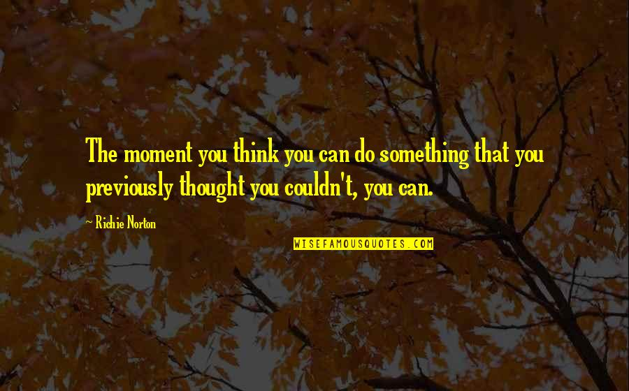 Trust Self Quotes By Richie Norton: The moment you think you can do something