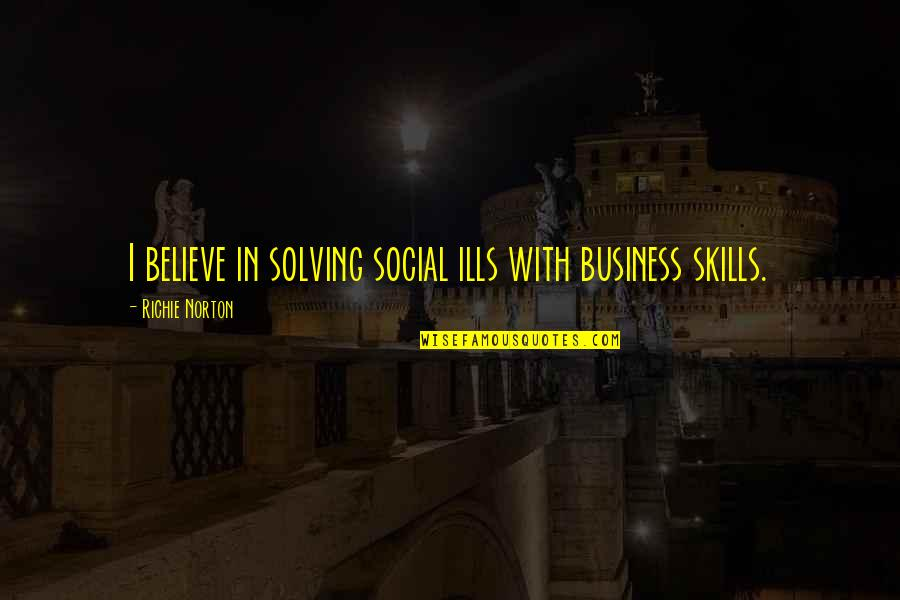Trust Self Quotes By Richie Norton: I believe in solving social ills with business