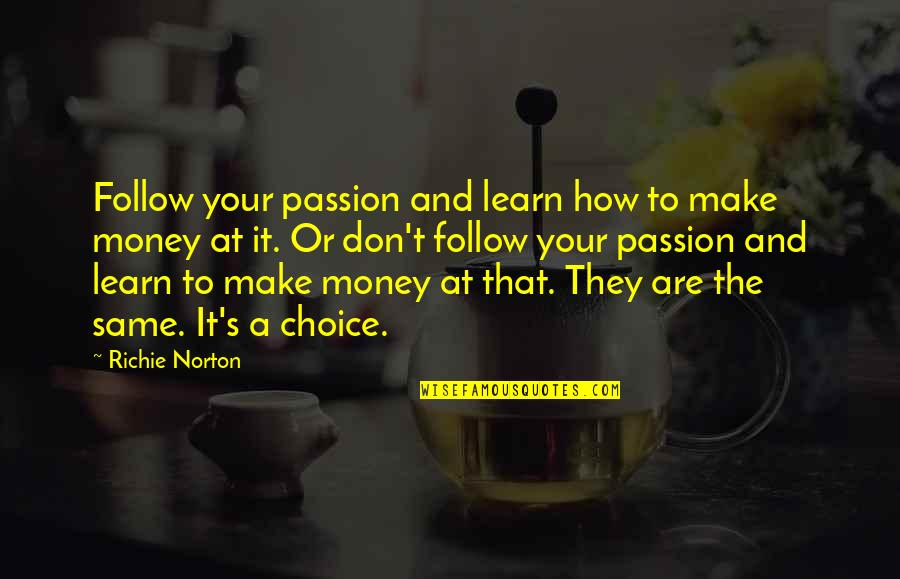 Trust Self Quotes By Richie Norton: Follow your passion and learn how to make