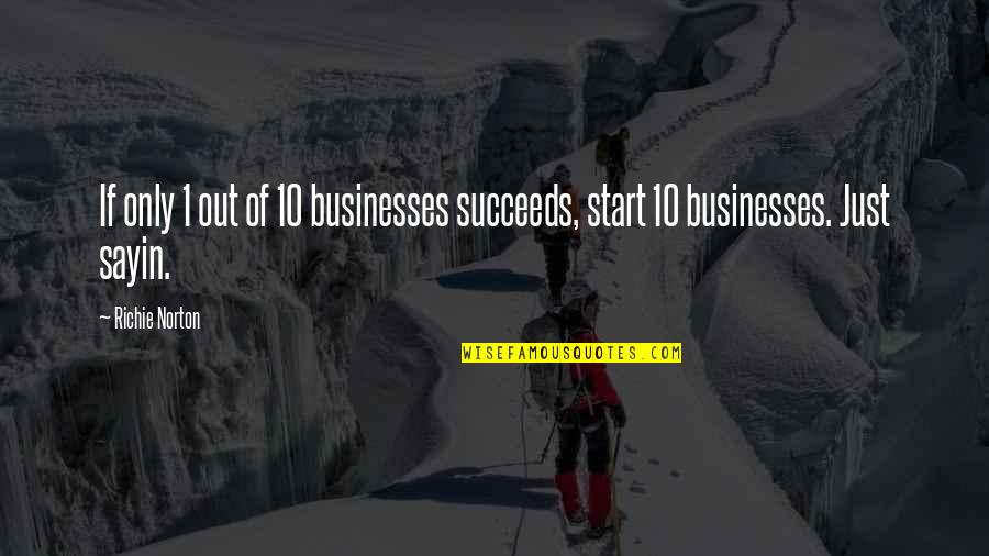 Trust Self Quotes By Richie Norton: If only 1 out of 10 businesses succeeds,