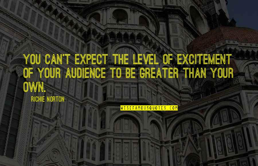 Trust Self Quotes By Richie Norton: You can't expect the level of excitement of