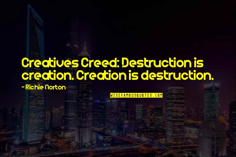 Trust Self Quotes By Richie Norton: Creatives Creed: Destruction is creation. Creation is destruction.