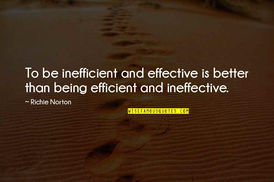 Trust Self Quotes By Richie Norton: To be inefficient and effective is better than