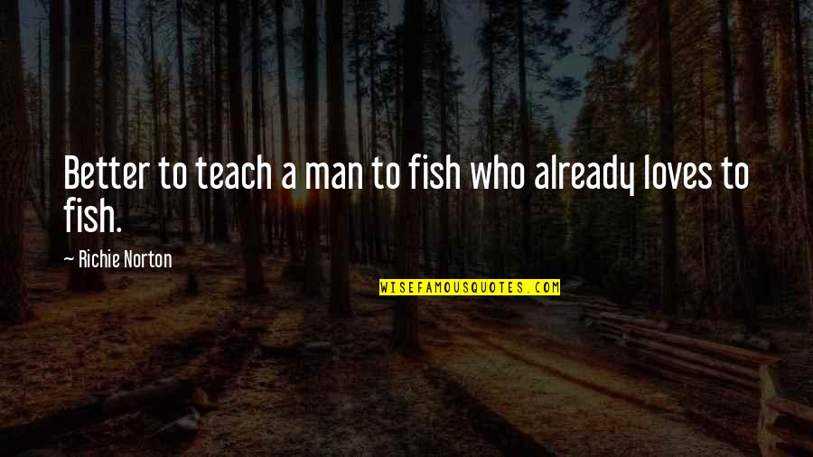 Trust Self Quotes By Richie Norton: Better to teach a man to fish who