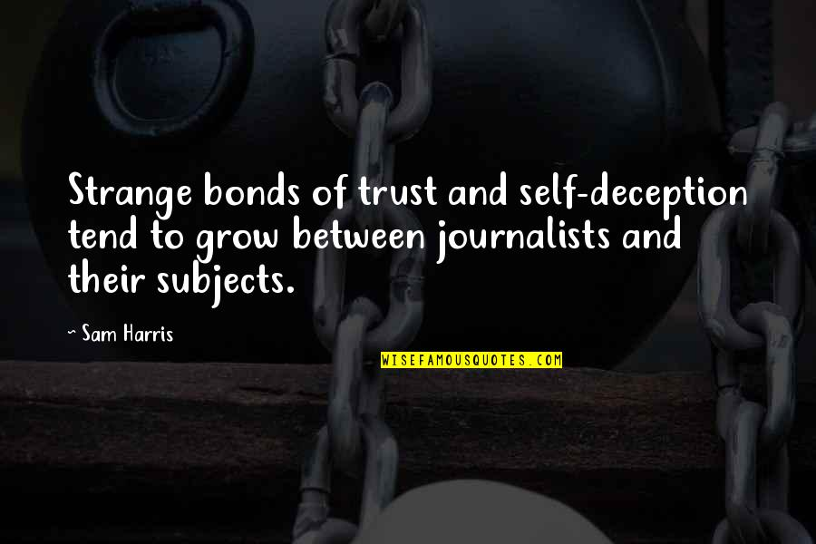 Trust Self Quotes By Sam Harris: Strange bonds of trust and self-deception tend to