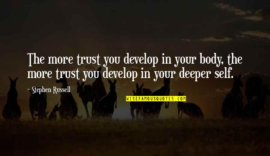 Trust Self Quotes By Stephen Russell: The more trust you develop in your body,