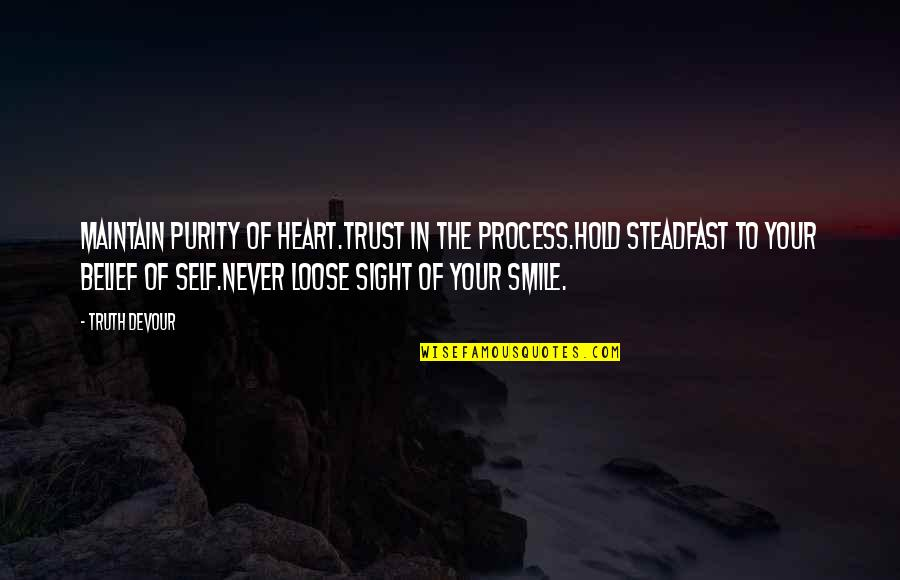 Trust Self Quotes By Truth Devour: Maintain purity of heart.Trust in the process.Hold steadfast