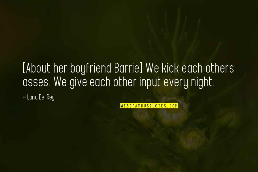 Trust To Your Boyfriend Quotes By Lana Del Rey: [About her boyfriend Barrie] We kick each others