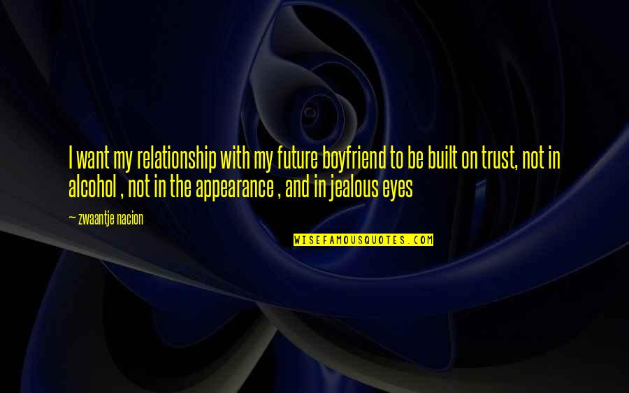 Trust To Your Boyfriend Quotes By Zwaantje Nacion: I want my relationship with my future boyfriend