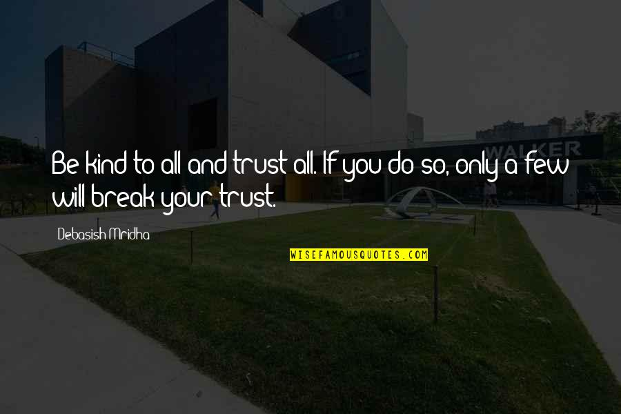 Trust Very Few Quotes By Debasish Mridha: Be kind to all and trust all. If