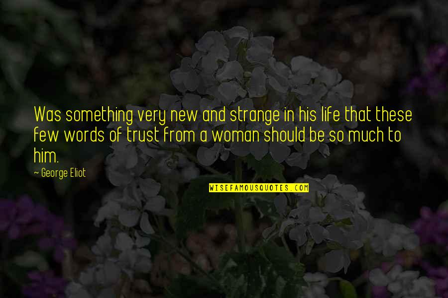 Trust Very Few Quotes By George Eliot: Was something very new and strange in his