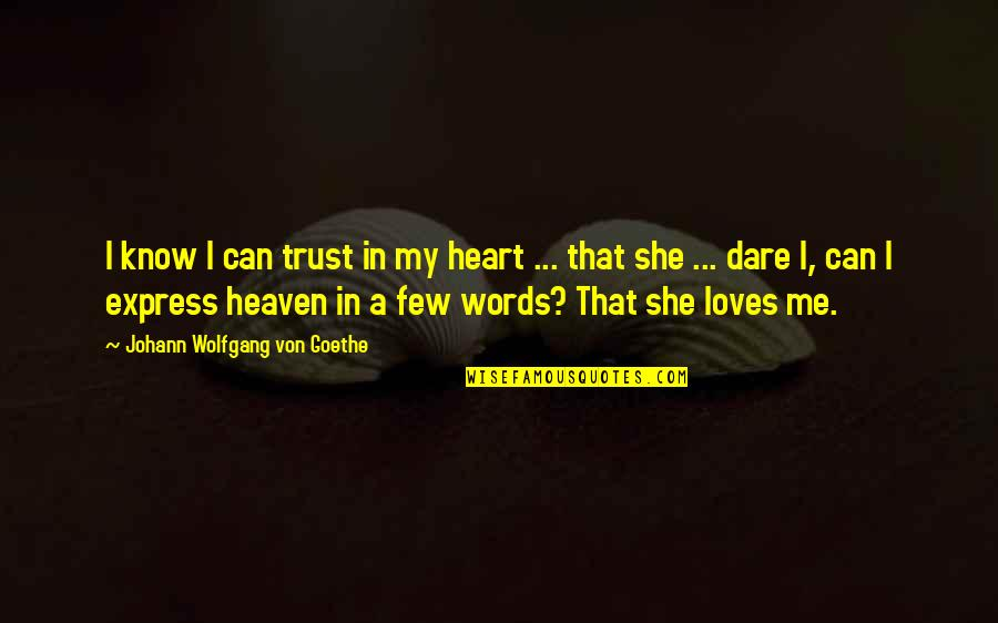 Trust Very Few Quotes By Johann Wolfgang Von Goethe: I know I can trust in my heart