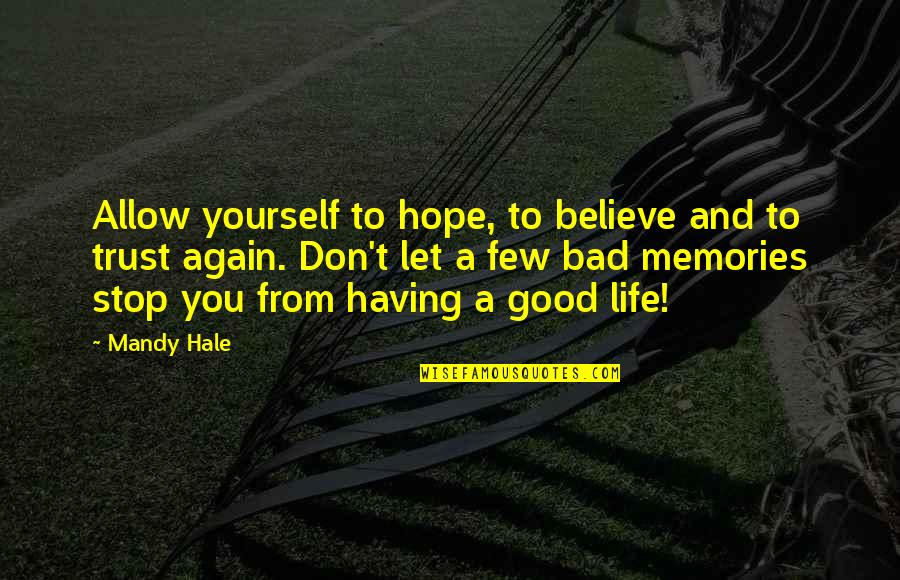 Trust Very Few Quotes By Mandy Hale: Allow yourself to hope, to believe and to