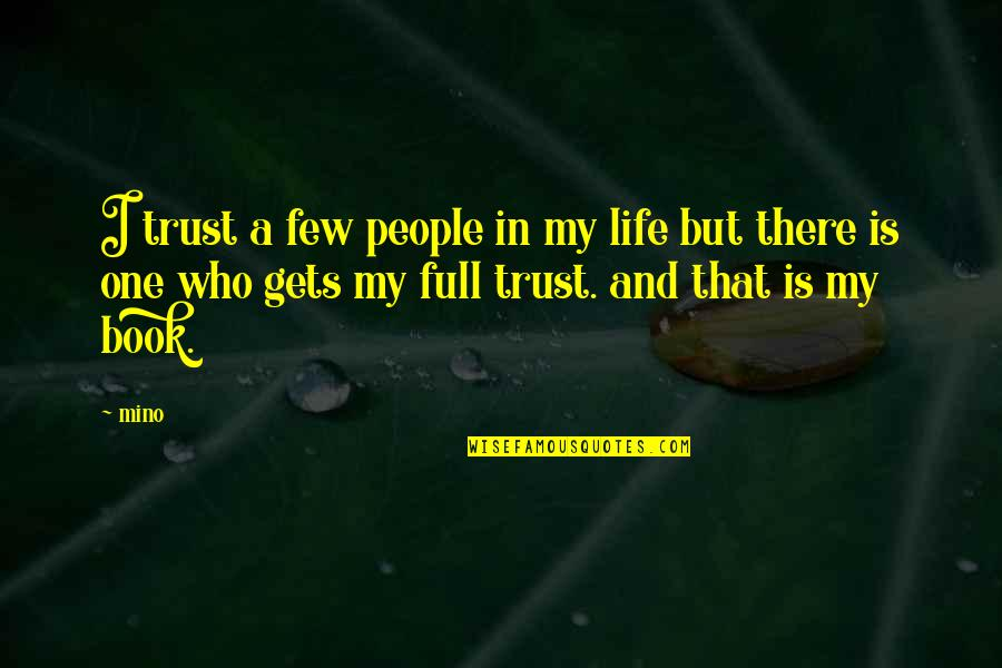 Trust Very Few Quotes By Mino: I trust a few people in my life