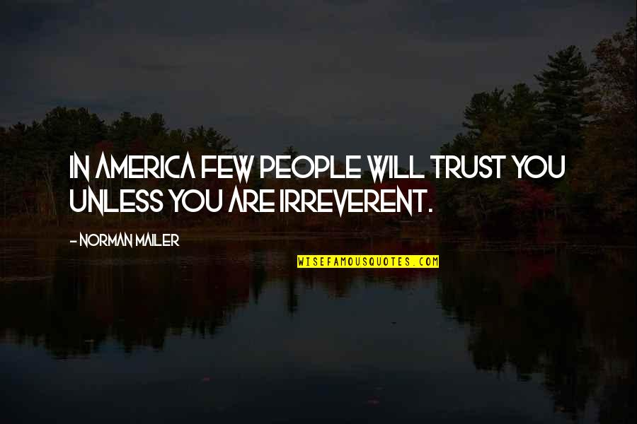 Trust Very Few Quotes By Norman Mailer: In America few people will trust you unless