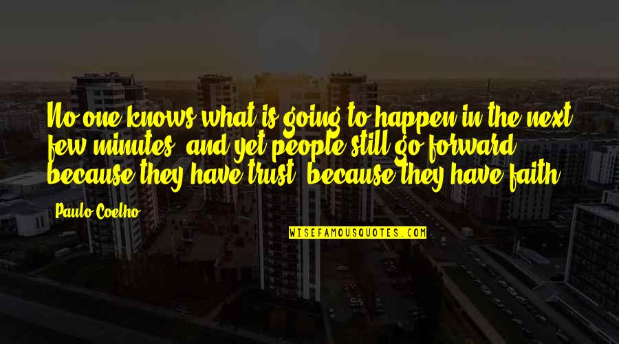 Trust Very Few Quotes By Paulo Coelho: No one knows what is going to happen