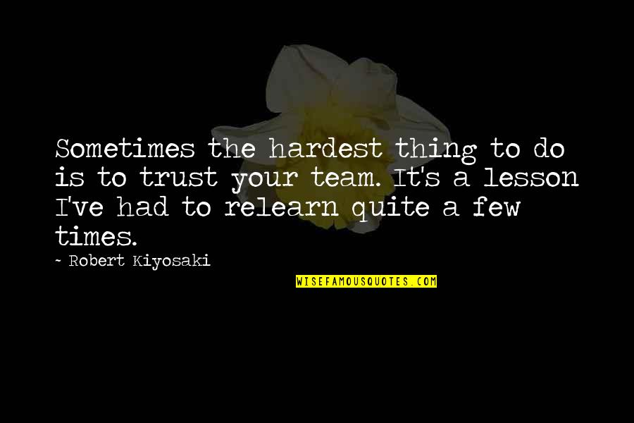 Trust Very Few Quotes By Robert Kiyosaki: Sometimes the hardest thing to do is to