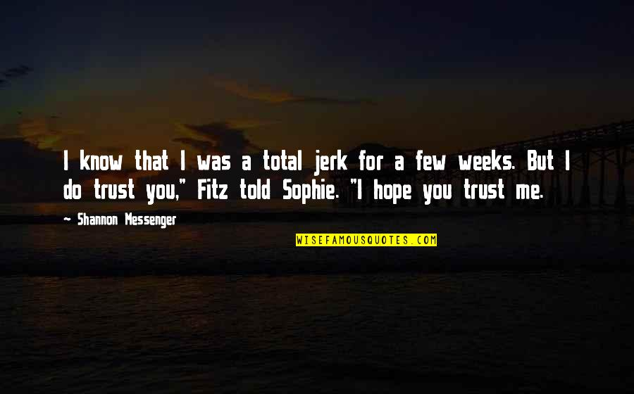 Trust Very Few Quotes By Shannon Messenger: I know that I was a total jerk