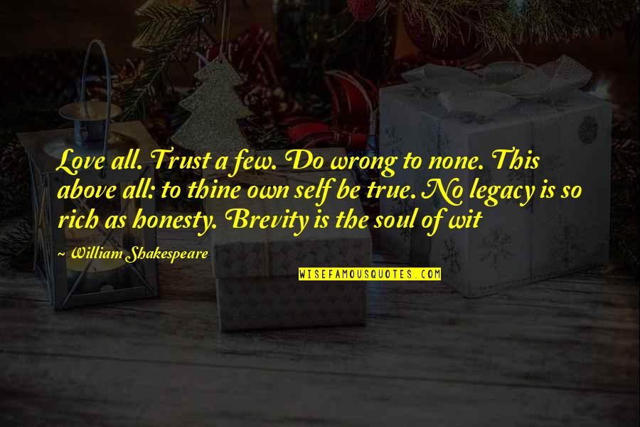 Trust Very Few Quotes By William Shakespeare: Love all. Trust a few. Do wrong to