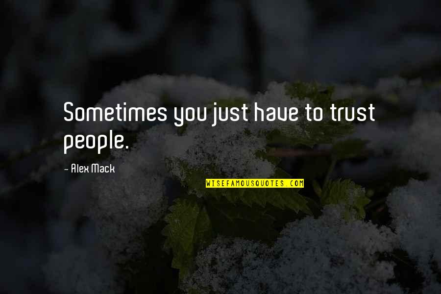 Trust You Quotes By Alex Mack: Sometimes you just have to trust people.