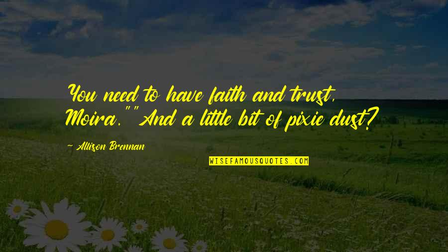 """Trust You Quotes By Allison Brennan: You need to have faith and trust, Moira.""""""""And"""