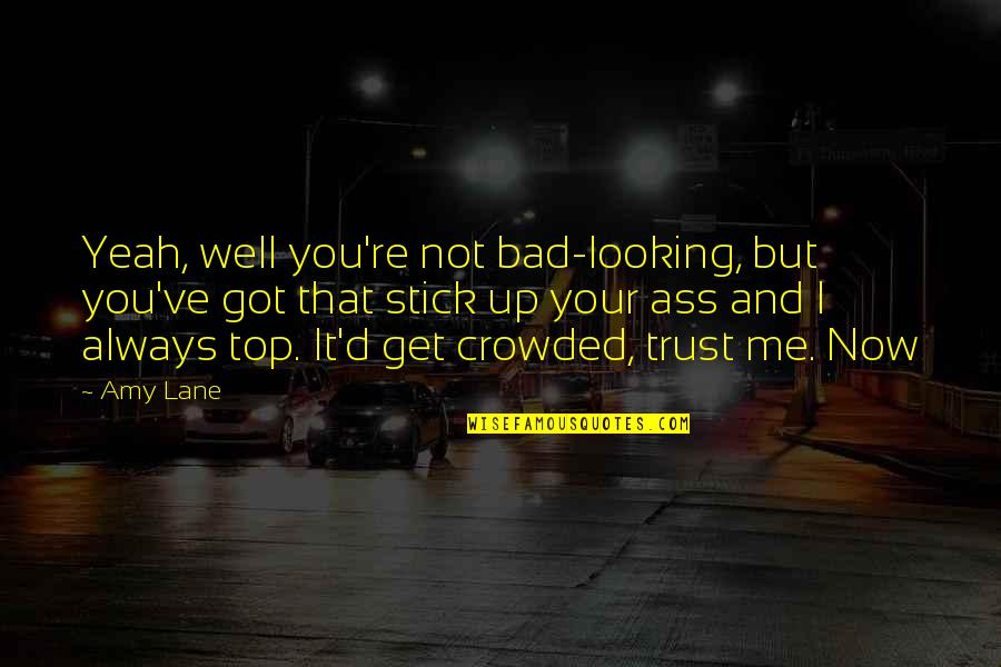 Trust You Quotes By Amy Lane: Yeah, well you're not bad-looking, but you've got