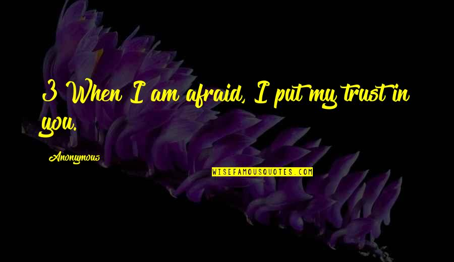 Trust You Quotes By Anonymous: 3 When I am afraid, I put my