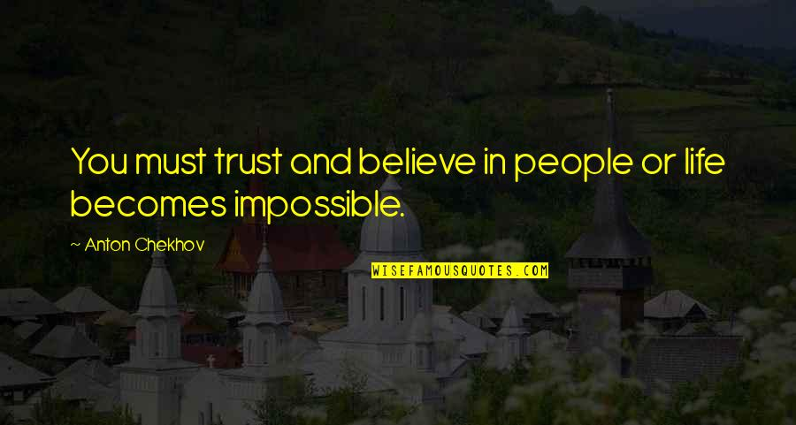 Trust You Quotes By Anton Chekhov: You must trust and believe in people or