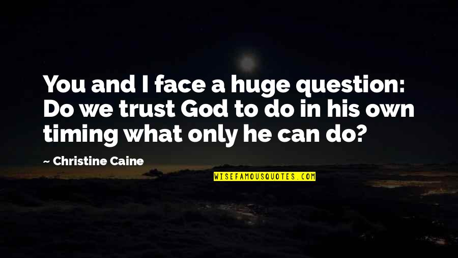 Trust You Quotes By Christine Caine: You and I face a huge question: Do
