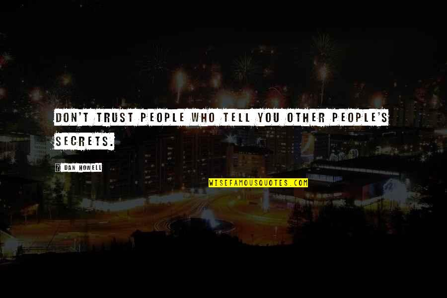 Trust You Quotes By Dan Howell: Don't trust people who tell you other people's