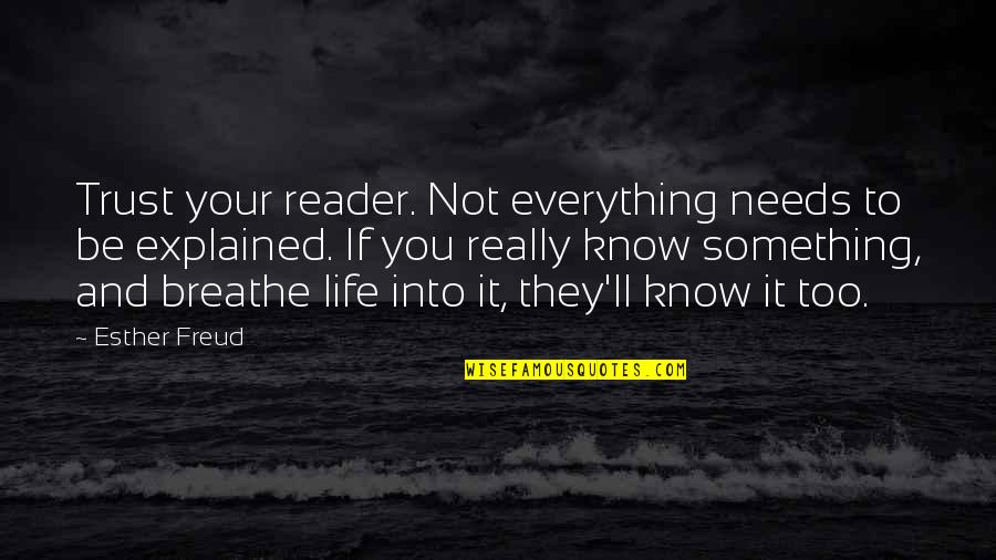 Trust You Quotes By Esther Freud: Trust your reader. Not everything needs to be