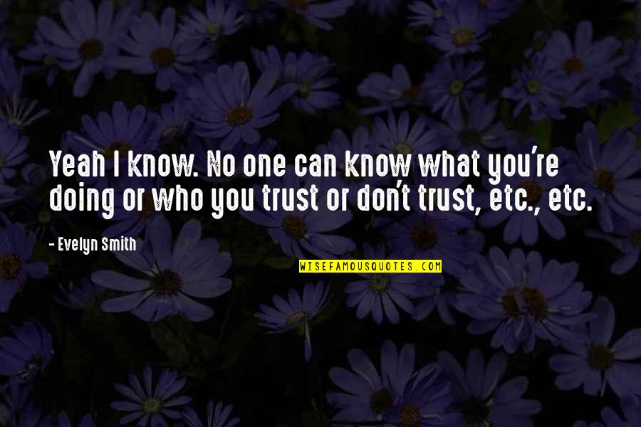 Trust You Quotes By Evelyn Smith: Yeah I know. No one can know what