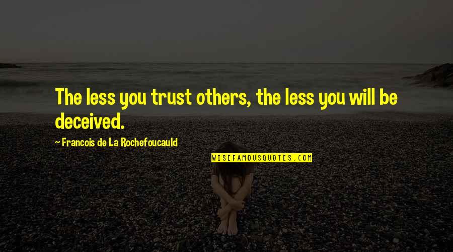 Trust You Quotes By Francois De La Rochefoucauld: The less you trust others, the less you