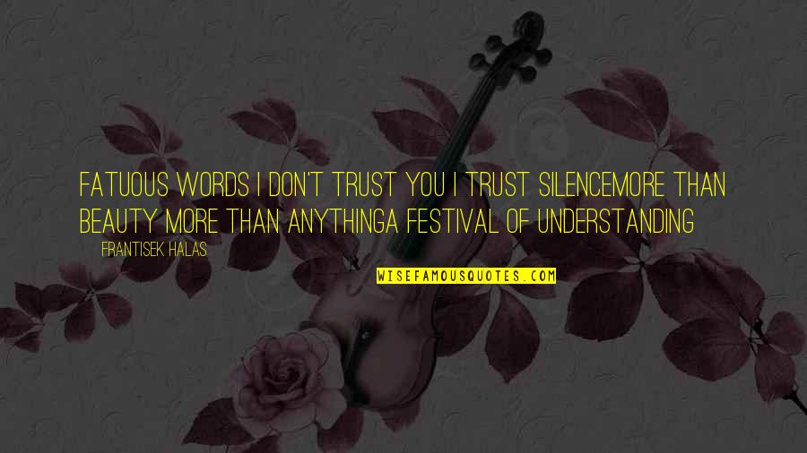 Trust You Quotes By Frantisek Halas: Fatuous words I don't trust you I trust
