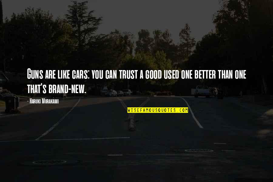 Trust You Quotes By Haruki Murakami: Guns are like cars: you can trust a